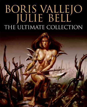 Boris Vallejo and Julie Bell  The Ultimate Collection
