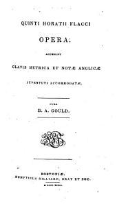Q. Horatii Flacci Opera. Accedunt clavis metrica et notæ Anglicæ juventati accommodatæ. Cura B. A. Gould