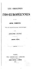 Les origines indo-européennes, ou, Les Aryas primitifs: essai de paléontologie linguistique, Volume2