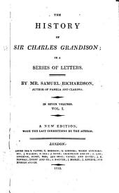The history of Sir Charles Grandison: in a series of letters, Volume 1