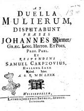 Duella mulierum, disputabunt praeses Johanne Riemer, graec. ling. histor. et poes. prof. publ. et respondens Samuel Carpzovius, ... kalend. Mart. a.o.r. 1680