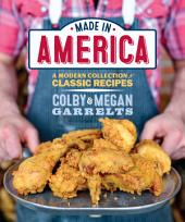Made in America: A Modern Collection of Classic Recipes