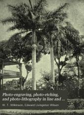 Photo-engraving, Photo-etching, and Photo-lithography in Line and Half-tone: Also, Collotype and Heliotype