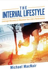 The Interval Lifestyle: Leveraging Recovery to Maximize Your Life's Performance