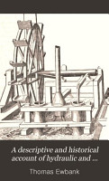 A Descriptive and Historical Account of Hydraulic and Other Machines for Raising Water  Ancient and Modern PDF