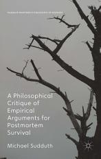 A Philosophical Critique of Empirical Arguments for Postmortem Survival PDF