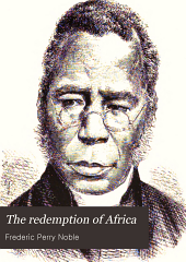 The redemption of Africa: a story of civilization, with maps, statistical tables and select bibliography of the literature of African missions