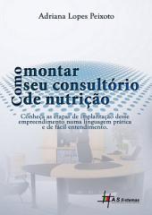 Como Montar Seu Consultório de Nutrição: Conheça as etapas de implementação desse empreendimento numa linguagem prática e de fácil entendimento