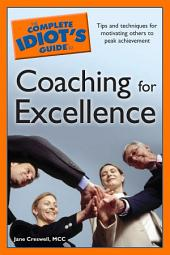 The Complete Idiot's Guide to Coaching for Excellence