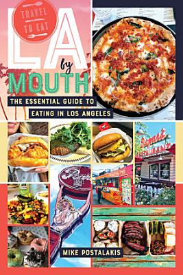 LA by Mouth  The Essential Guide to Eating in Los Angeles