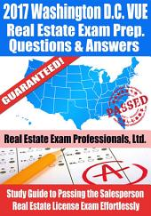 2017 Washington D.C. VUE Real Estate Exam Prep Questions, Answers & Explanations: Study Guide to Passing the Salesperson Real Estate License Exam Effortlessly