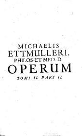 Opera medica theoretico-practica, Mich. Ernestus Ettmullerus, filius innumeras, quibus hactenus scatuerunt, mendas sustulit (etc.)- Francofurti, Zunner 1708
