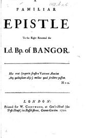 A Familiar Epistle to the ... Ld. Bp. of Bangor. [In verse.]