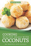 Cooking Healthy Meals with Coconuts