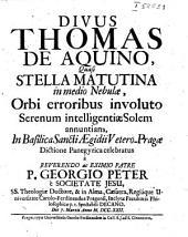 Divus Thomas de Aquino, Quasi Stella Matutina in medio Nebulae, Orbi erroribus involuto Serenum intelligentiae Solem annuntians, In Basilica Sancti Aegidii Vetero-Pragae