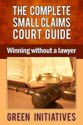 The Complete Small Claims Court Guide - Winning Without a Lawyer