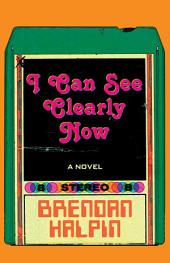 I Can See Clearly Now: A Novel