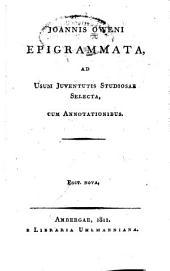Joannis Oweni Epigrammata: ad usum juventutis studiosae selecta, cum annotationibus