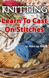 Knitting - Learn To Cast On Stitches