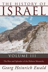 The History of Israel, Volume 3: The Rise and Splendour of the Hebrew Monarchy