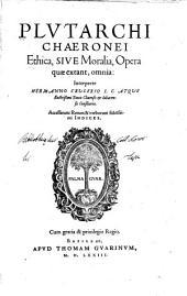 Plvtarchi Chaeronei Ethica: sive, Moralia opera, extant, omnia