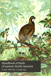Handbook of Birds of Eastern North America: With Keys to the Species, and Descriptions of Their Plumages, Nests, and Eggs, Their Distribution and Migrations ...