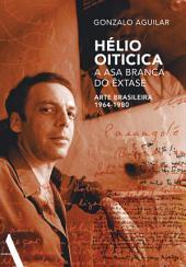 Hélio Oiticica: a asa branca do êxtase