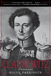 Clausewitz: A Biography
