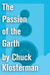 The Passion of the Garth: An Essay from Eating the Dinosaur