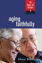 Aging Faithfully: 28 Days of Prayer