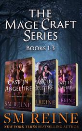 The Mage Craft Series: Books 1-3: Cast in Angelfire, Cast in Hellfire, and Cast in Faefire