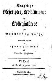 Kongelige rescripter, resolutioner og collegialbreve for Danmark og Norge: Del 6,Bind 6