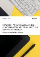 Brauchen private Haushalte ein Risikomanagement f  r die Nutzung der Digitalen Welt  Nutzertypen und ihr jeweiliges Risiko PDF