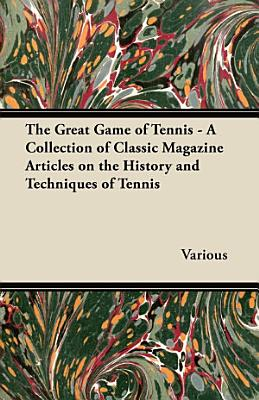 The Great Game of Tennis   A Collection of Classic Magazine Articles on the History and Techniques of Tennis