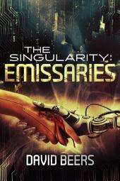 The Singularity: Emissaries: The Singularity Series 3/7