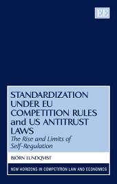 Standardization under EU Competition Rules and US Antitrust Laws: The Rise and Limits of Self-Regulation