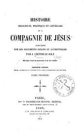 Histoire religieuse, politique et littéraire de la Compagnie de Jésus, composée sur les documents inédits et authentiques: Volume1