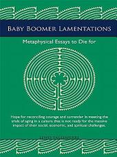 Baby Boomer Lamentations: Metaphysical Essays to Die For