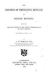 The progress of preventive medicine and sanitary measures. Thruston speech, Caius college: Volume 1