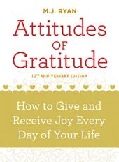 Attitudes of Gratitude, 10th Anniversary Edition: How to Give and Receive Joy Every Day of Your Life