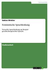 Feministische Sprachlenkung: Versuchte Sprachlenkung am Beispiel geschlechtergerechter Sprache