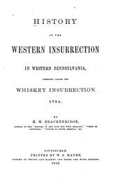 History of the Western Insurrection in Western Pennsylvania: Commonly Called the Whiskey Insurrection. 1794