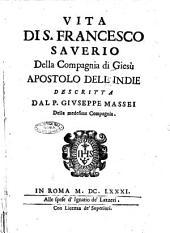 Vita di S. Francesco Sauerio della Compagnia di Giesù apostolo dell'Indie descritta dal p. Giuseppe Massei della medesima Compagnia