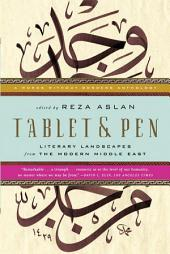 Tablet & Pen: Literary Landscapes from the Modern Middle East (Words Without Borders): Literary Landscapes from the Modern Middle East