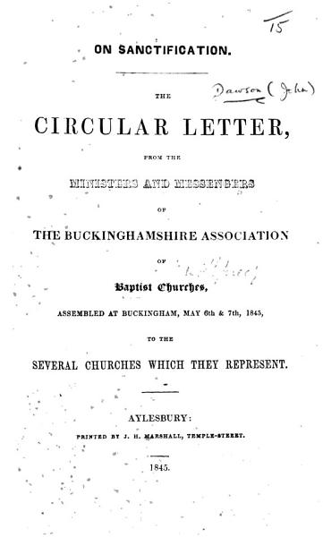 On Sanctification. The circular letter from the Ministers and Messengers of the Buckinghamshire Association of Baptist Churches, assembled at Buckingham, May 6th & 7th, 1845, etc