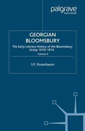 Georgian Bloomsbury: Volume 3: The Early Literary History of the Bloomsbury Group, 1910–1914