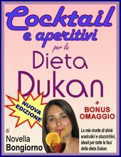 Cocktail e aperitivi per la dieta Dukan + BONUS OMAGGIO: Nuova edizione con ben 100 ricette di drink analcolici e stuzzichini, ideali per tutte le fasi della dieta Dukan. Bonus omaggio incluso!