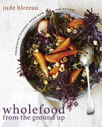 Wholefood From The Ground Up Book PDF