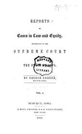 Reports of cases in law and equity, determined in the Supreme Court of the State of Iowa: Volume 1
