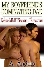 My Boyfriend's Dominating Dad (A Taboo MMF Bisexual Menage) (Free)
